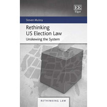 Rethinking US Election Law: Unskewing the System by Steven Mulroy, 9781839106699