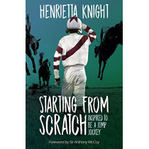 Starting From Scratch: Inspired to be a Jump Jockey by Henrietta Knight, 9781839500305