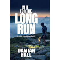 In It for the Long Run: Breaking records and getting FKT by Damian Hall, 9781839810435