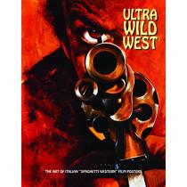 Ultra Wild West: The Art of Italian 'Spaghetti Western' Film Posters by Joe Westwood, 9781840686920
