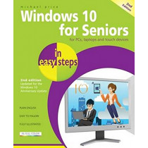 Windows 10 for Seniors in Easy Steps: Covers the Windows 10 Anniversary Update by Michael Price, 9781840787528