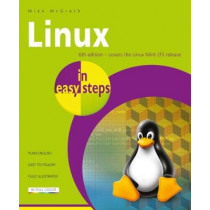 Linux in easy steps: Illustrated using Linux Mint by Mike McGrath, 9781840788082