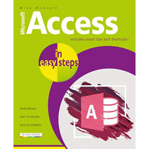 Access in easy steps: Illustrating using Access 2019 by Mike McGrath, 9781840788235