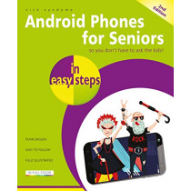 Android Phones for Seniors in easy steps: Updated for Android v7 Nougat by Nick Vandome, 9781840788747