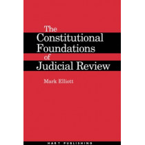 The Constitutional Foundations of Judicial Review by Mark Elliott, 9781841131801