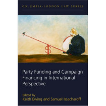 Party Funding and Campaign Financing in International Perspective by Keith Ewing, 9781841135700