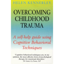 Overcoming Childhood Trauma: A Self-Help Guide Using Cognitive Behavioral Techniques by Helen Kennerley, 9781841190815