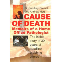 Cause of Death: Memoirs of a Home Office Pathologist by Geoffrey Garrett, 9781841192956