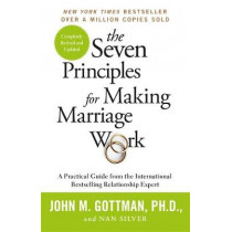 The Seven Principles For Making Marriage Work: A practical guide from the international bestselling relationship expert by John Gottman, 9781841882956