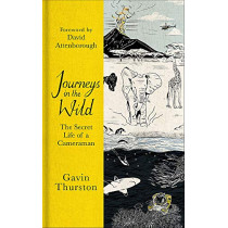 Journeys in the Wild: The Secret Life of a Cameraman by Gavin Thurston, 9781841883106