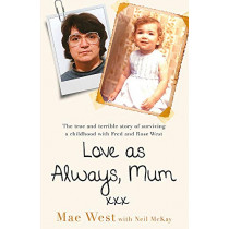 Love as Always, Mum xxx: The true and terrible story of surviving a childhood with Fred and Rose West by Mae West, 9781841883298