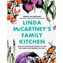 Linda McCartney's Family Kitchen: Over 90 Plant-Based Recipes to Save the Planet and Nourish the Soul by Linda McCartney, 9781841883632