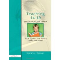 Teaching 14-19: Everything you need to know....about learning and teaching across the phases by Georgina Donovan, 9781843123422