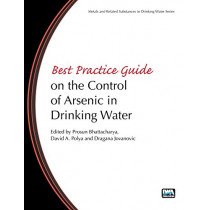 Best Practice Guide on the Control of Arsenic in Drinking Water by Prosun Bhattacharya, 9781843393856