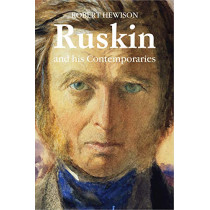 Ruskin and His Contemporaries by Robert Hewison, 9781843681687