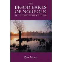 The Bigod Earls of Norfolk in the Thirteenth Century by Marc Morris, 9781843831648