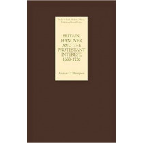 Britain, Hanover and the Protestant Interest, 1688-1756 by Andrew C. Thompson, 9781843832416