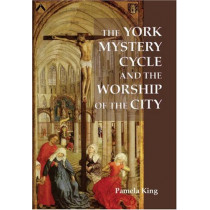 The York Mystery Cycle and the Worship of the City by Pamela M. King, 9781843840985
