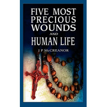 Five Most Precious Wounds and Human Life by J. P. McCreanor, 9781844013814