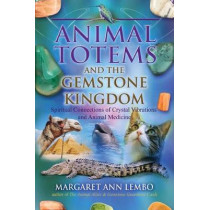 Animal Totems and the Gemstone Kingdom: Spiritual Connections of Crystal Vibrations and Animal Medicine by Margaret Ann Lembo, 9781844097425