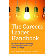 The Careers Leader Handbook: How to create an outstanding careers programme for your school or college by Tristram Hooley, 9781844556526