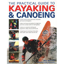 The Practical Guide to Kayaking and Canoeing by Bill Mattos, 9781844779727