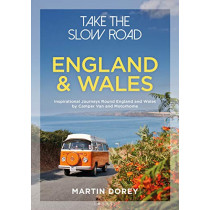 Take the Slow Road: England and Wales: Inspirational Journeys Round England and Wales by Camper Van and Motorhome by Martin Dorey, 9781844865352