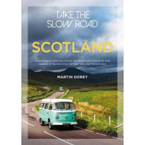 Take the Slow Road: Scotland: Inspirational Journeys Round the Highlands, Lowlands and Islands of Scotland by Camper Van and Motorhome by Martin Dorey, 9781844865383