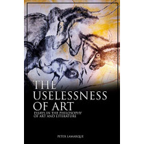 The Uselessness of Art: Essays in the Philosophy of Art and Literature by Peter Lamarque, 9781845199562