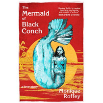 The Mermaid of Black Conch: A Love Story by Monique Roffey, 9781845234577