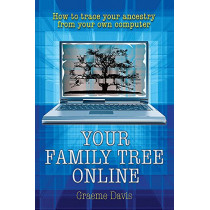 Your Family Tree Online: How to Trace Your Ancestry From Your Own Computer by Dr Graeme Davis, 9781845283445