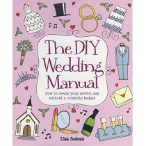 The DIY Wedding Manual by Lisa Sodeau, 9781845284053