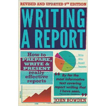Writing A Report, 9th Edition: How to Prepare, Write & Present Really Effective Reports by John Bowden, 9781845284701