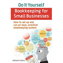 Do It Yourself BookKeeping for Small Businesses: How to set up and run an easy, practical bookkeeping system by Michael Collins, 9781845285883