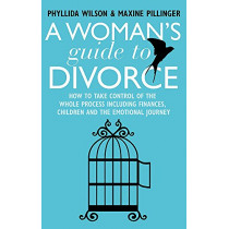 A Woman's Guide to Divorce: How to take control of the whole process, including finances, children and the emotional journey by Phyllida Wilson, 9781845286095