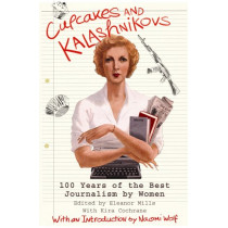 Cupcakes and Kalashnikovs: 100 years of the best Journalism by women by Eleanor Mills, 9781845291655