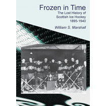 Frozen in Time: The Lost History of Scottish Ice Hockey, 1895-1940 by William S. Marshall, 9781845301514