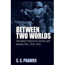 Between Two Worlds: The Jewish Presence in German and Austrian Film, 1910-1933 by S. S. Prawer, 9781845453039