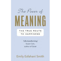 The Power of Meaning: The true route to happiness by Emily Esfahani Smith, 9781846044656