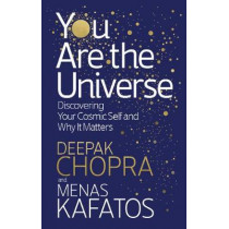 You Are the Universe: Discovering Your Cosmic Self and Why It Matters by Deepak Chopra, 9781846045318