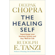 The Healing Self: Supercharge your immune system and stay well for life by Deepak Chopra, 9781846045707