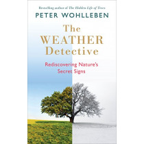 The Weather Detective: Rediscovering Nature's Secret Signs by Peter Wohlleben, 9781846045783