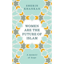 Women are the Future of Islam by Sherin Khankan, 9781846045875