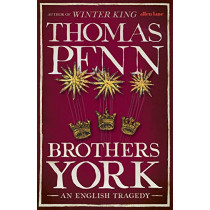 The Brothers York: An English Tragedy by Thomas Penn, 9781846146909