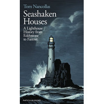 Seashaken Houses: A Lighthouse History from Eddystone to Fastnet by Tom Nancollas, 9781846149375