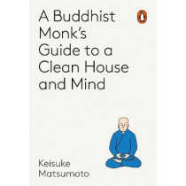 A Monk's Guide to a Clean House and Mind by Shoukei Matsumoto, 9781846149696