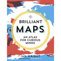 Brilliant Maps: An Atlas for Curious Minds by Ian Wright, 9781846276613