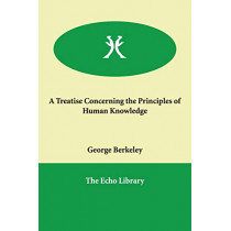 A Treatise Concerning the Principles of Human Knowledge by George Berkeley, 9781846378966