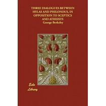 Three Dialogues Between Hylas and Philonous, in Opposition to Sceptics and Atheists by George Berkeley, 9781846378973