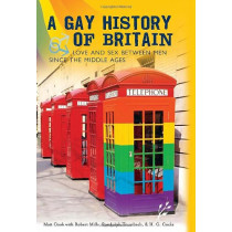 A Gay History of Britain: Love and Sex Between Men Since the Middle Ages by Matt Cook, 9781846450020
